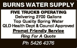 BURNS WATER SUPPLY FIVE TRUCKS OPERATING Delivering 2700 Gallons Top Quality Spring Water QLD Health...