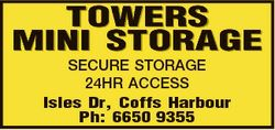TOWERS MINI STORAGE SECURE STORAGE 24HR ACCESS Isles Dr, Coffs Harbour Ph: 6650 9355