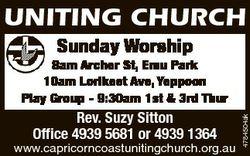 UNITING CHURCH Sunday Worship Rev. Suzy Sitton Office 4939 5681 or 4939 1364 www.capricorncoastuniti...