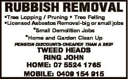 RUBBISH REMOVAL *Tree Lopping / Pruning * Tree Felling *Licensed Asbestos Removal-big or small jobs...