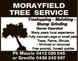 MORAYFIELD TREE SERVICE Treelopping - Mulching Stump Grinding Owner Operated Many years local experi...
