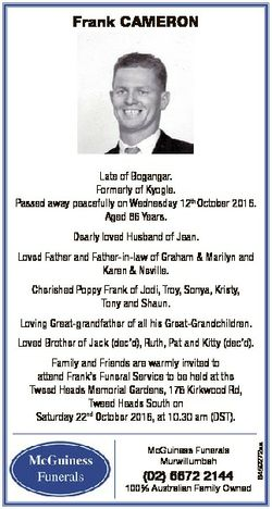 Frank CAMERON Late of Bogangar. Formerly of Kyogle. Passed away peacefully on Wednesday 12th October...