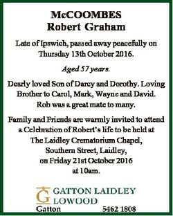 McCOOMBES Robert Graham Late of Ipswich, passed away peacefully on Thursday 13th October 2016. Aged...