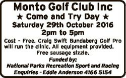 Monto Golf Club Inc  Come and Try Day  Saturday 29th October 2016 2pm to 5pm Cost - Free. Craig Swif...