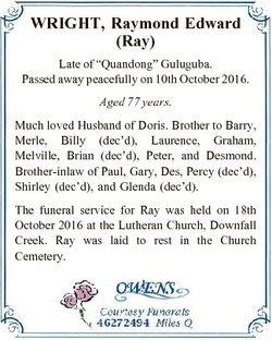 "WRIGHT, Raymond Edward (Ray) Late of ""Quandong"" Guluguba. Passed away peacefully on 10th O..."