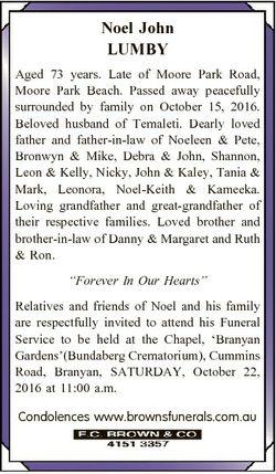Noel John LUMBY Aged 73 years. Late of Moore Park Road, Moore Park Beach. Passed away peacefully sur...