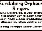 """Bundaberg Orpheus Singers Presents """"Lighter Shade of Gold"""" in concert. Sunday 23rd October, 2pm at Shalom Arts Precinct. Admission: Adults $18, Seniors/Students $12. Includes afternoon tea, raffle & variety of performers. Come along and enjoy a wonderful afternoon"""