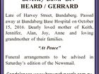 """Beverley Dawn `Bev' HEARD / GERRARD Late of Harvey Street, Bundaberg. Passed away at Bundaberg Base Hospital on October 15, 2016. Dearly loved mother of Keith, Jennifer, Alan, Joy, Anne and loving grandmother of their families. """"At Peace"""" Funeral arrangements to be advised in Saturday's edition of the Newsmail. Condolences ..."""
