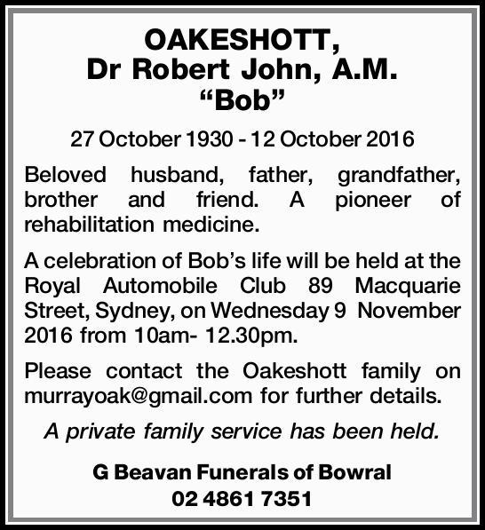 "OAKESHOTT, Dr Robert John, A.M. ""Bob"" 27 October 1930 - 12 October 2016 Beloved husba..."