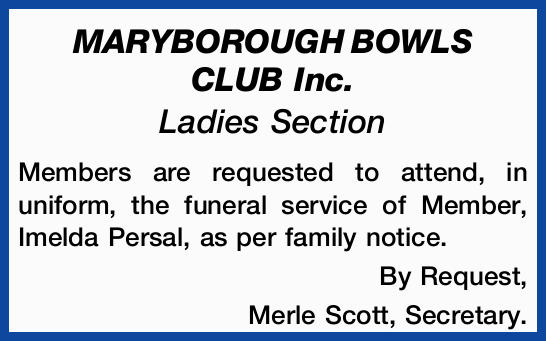 MARYBOROUGH BOWLS CLUB Inc. Ladies Section Members are requested to attend, in uniform, the funer...