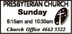PRESBYTERIAN CHURCH Sunday 8:15am and 10:30am Church Office 4662 5522