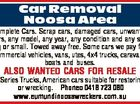 Car Removal Noosa Area Complete Cars. Scrap cars, damaged cars, unwanted cars, any model, any year, any condition and any size big or small. Towed away free. Some cars we pay for. Commercial vehicles, vans, utes, 4x4 trucks, caravans, boats and buses. ALSO WANTED CARS FOR RESALE F Series Trucks ...