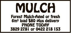 MULCH Forest Mulch-Aged or fresh 6m3 load $80 plus delivery PHONE TODAY 3829 2781 or 0422 218 153
