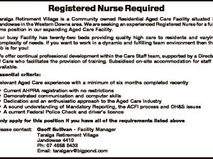 Registered Nurse Required Taralga Retirement Village is a Community owned Residential Aged Care Facility situated in Jandowae in the Western Downs area. We are seeking an experienced Registered Nurse for a fulltime position in our expanding Aged Care Facility. Our busy Facility has twenty-two beds providing quality high care to ...