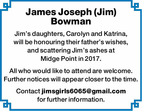 James Joseph (Jim) Bowman Jim's daughters, Carolyn and Katrina, will be honouring their fat...