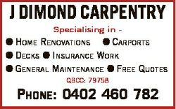 J DIMOND CARPENTRY Specialising in -  HOME RENOVATIONS  CARPORTS  DECKS  INSURANCE WORK  GENERAL MAI...