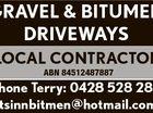 LOCAL CONTRACTOR ABN 84512487887 Phone Terry: 0428 528 286 tsinnbitmen@hotmail.com 5850945aaHC GRAVEL & BITUMEN DRIVEWAYS