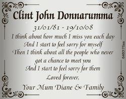 Clint John Donnarumma Your Mum Diane & Family 6460175aa 31/01/81 - 19/10/08 I think about how mu...