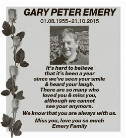GARY PETER EMERY 01.08.195521.10.2015 It's hard to believe that it's been a year since we&#3...