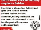 Experience in all aspects of Butchery and good knife skills are essential. Full time position available. Must be fit, healthy and reliable and able to work in a team environment. Must be great with customers and be presentable. E-mail to 6461575aa Coffs Central Chicken Butchery requires a Butcher coffscentralchickenbutchery@gmail ...
