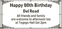 Happy 80th Birthday Del Read All friends and family are welcome to afternoon tea at Tegege Hall Sat...
