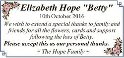 "Elizabeth Hope ""Betty"" 10th October 2016 We wish to extend a special thanks to family and..."