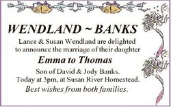 WENDLAND  BANKS Lance & Susan Wendland are delighted to announce the marriage of their daughter...