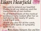 Eileen Hearfield We wish to extend our heartfelt thanks to all our relatives and the many friends of our mother. To all the members of the medical profession who looked after her so well during her nearly 97 years, a big thank you. Thank you also for all the cards ...