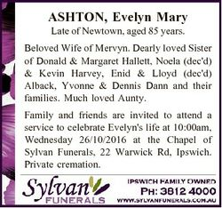 ASHTON, Evelyn Mary Late of Newtown, aged 85 years. Beloved Wife of Mervyn. Dearly loved Sister of D...