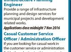 Infrastructure Planning Engineer Provide a range of infrastructure planning and design services for municipal projects and development related works. Applications close midnight 7 Nov 2016 Casual Customer Service Officer / Administration Officer If you are looking for casual work in the customer service or administration fields, then don't miss this ...