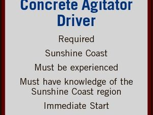 Concrete Agitator Driver Required Sunshine Coast Must be experienced Must have knowledge of the Sunshine Coast region Immediate Start Please call 0427 328 259
