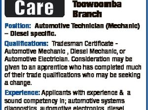 Diesel Care Australia Pty Ltd Toowoomba Branch 6464992aa Position: Automotive Technician (Mechanic) - Diesel specific. Qualifications: Tradesman Certificate Automotive Mechanic , Diesel Mechanic, or Automotive Electrician. Consideration may be given to an apprentice who has completed much of their trade qualifications who may be seeking a change. Experience: Applicants with experience & a ...