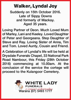 Walker, Lyndal Joy   Suddenly on 15th October 2016. Late of Sippy Downs and formerly of Macka...
