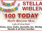 STELLA WIBLEN 100 TODAY Lots of Love from Victor, Joan, Colin, Jeanette, Ian, Shirley, Narelle & all their families 6459881aa Happy BirtHday MuM