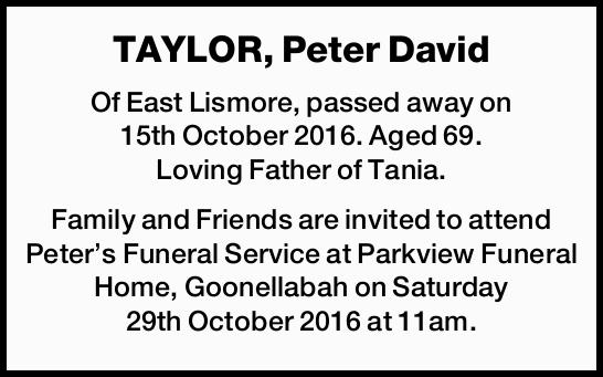 Of East Lismore, passed away on 15th October 2016. Aged 69. Loving Father of Tania. Family...