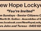 "New Hope Lockyer ""You're Invited"" 9.30am Sundays - Senior Citizens Centre 13 North St. Gatton - Assemblies of God www.facebook.com/NewHopeLockyer Pastors John and Teresa - 0403 620 519"