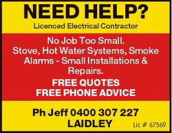 NEED HELP? Licenced Electrical Contractor No Job Too Small. Stove, Hot Water Systems, Smoke Alarms -...