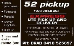 * Furniture * Parcels * Garden supplies * Rubbish 1 man and a ute from $30 52 pickup YoUr oTHEr CAr...