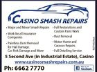 6274524aa * Major and Minor Smash Repairs * Full Restorations and Custom Paint Work * Work for all Insurance * Rust Removal Companies * Motor Home and * Paintless Dent Removal Caravan Repairs for Hail Damage, Car Park Damage and More * Full Detailing Service 5 Second Ave (in Industrial Estate), Casino www.casinosmashrepairs.com.au Ph ...