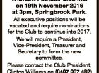 All executive positions will be vacated and require nominations for the Club to continue into 2017. We will require a President, Vice-President, Treasurer and Secretary to form the new committee. Please contact the Club President, Clinton Williams on (0407 007 482) if you are interested in taking on a position ...