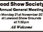 Lowood Show Society Inc Annual General Meeting on Monday 21st November 2016 at Lowood Show Grounds at 7:30pm All Welcome