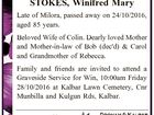 STOKES, Winifred Mary Late of Milora, passed away on 24/10/2016, aged 85 years. Beloved Wife of Colin. Dearly loved Mother and Mother-in-law of Bob (dec'd) & Carol and Grandmother of Rebecca. Family and friends are invited to attend a Graveside Service for Win, 10:00am Friday 28/10 ...