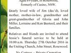 "WILSON, Irene ""Jessie"" Aged 89 years, of Rosewood, formerly of Casino, NSW. Dearly loved wife of Jim (dec'd), loved mother, mother-in-law, grandmother and great-grandmother of Gloria and John Miller, Lorraine and Ken Busteed, and their families. Relatives and friends are invited to attend Jessie's funeral service to be ..."