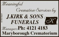4278416aaH Meaningful Cremation Services by J.KIRK & SONS FUNERALS ManagersPh: 4121 4183 Marybor...