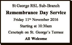St George RSL Sub-Branch Remembrance Day Service Friday 11th November 2016 Starting at 10:30am Cenot...