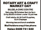 ROTARY ART & CRAFT MARKET DAY BILOELA CIVIC CENTRE Saturday 29 October 9am to 3pm Entry $3:00 children under 12 yrs free Craft stalls, Art & Craft Supplies, Quilt Displays Morning tea and lunch available Stallholders enquiries phone Helen 0400 741 540