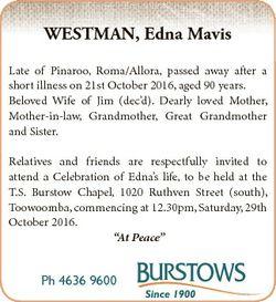 WESTMAN, Edna Mavis Late of Pinaroo, Roma/Allora, passed away after a short illness on 21st October...