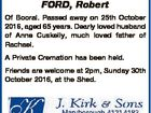 FORD, Robert Of Booral. Passed away on 25th October 2016, aged 65 years. Dearly loved husband of Anne Cuskelly, much loved father of Rachael. A Private Cremation has been held. Friends are welcome at 2pm, Sunday 30th October 2016, at the Shed.