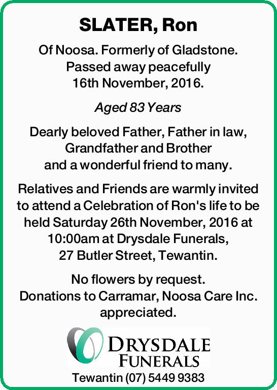 SLATER, Ron Of Noosa. Formerly of Gladstone. Passed away peacefully 16th November, 2016. Aged 83...
