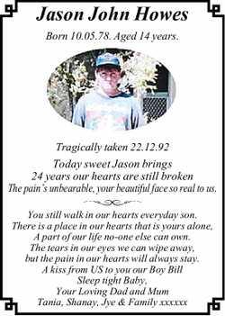 Jason John Howes Born 10.05.78. Aged 14 years. Tragically taken 22.12.92 Today sweet Jason brings...